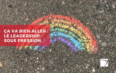 Ça va bien aller : le leadership sous pression