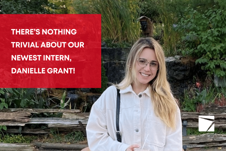 There's nothing trivial about our newest intern, Danielle Grant!