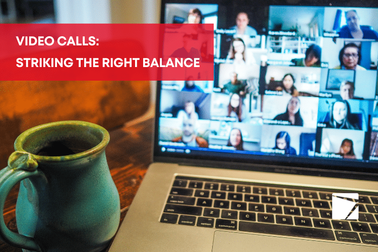 Video Calls: How to strike the right balance