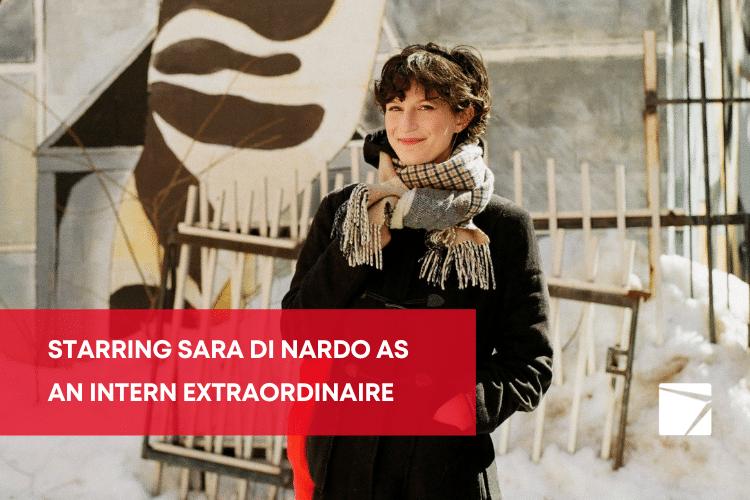 Starring Sara Di Nardo as an intern extraordinaire
